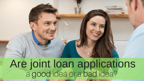 Are joint loan applications a good idea or bad idea?