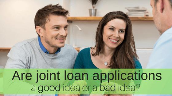 Are joint loan applications a good idea or bad idea?